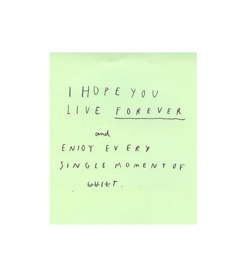 I hope you live forever